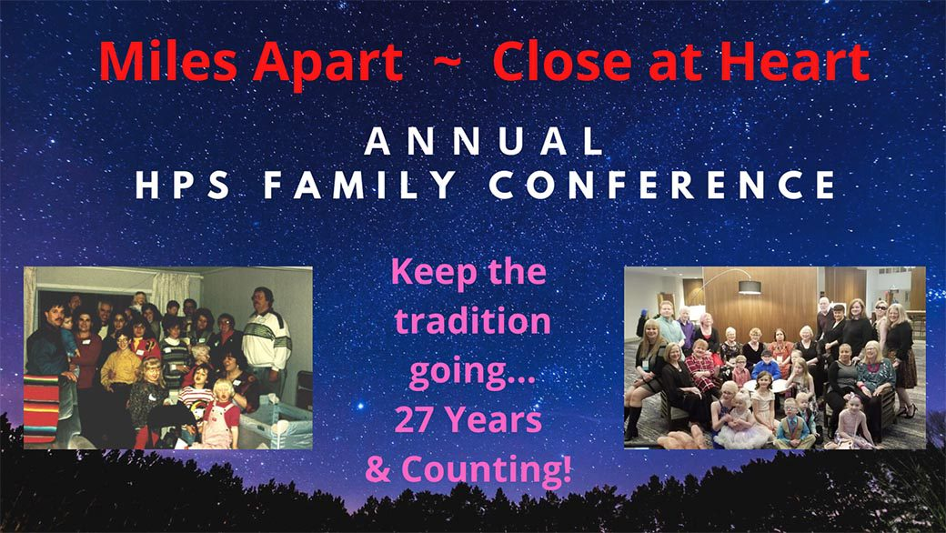 2021 HPS Annual Conference - Miles Apart - Close at Hear. Annual HPS Family Conference. Keep the tradition going 27 year and Counting.